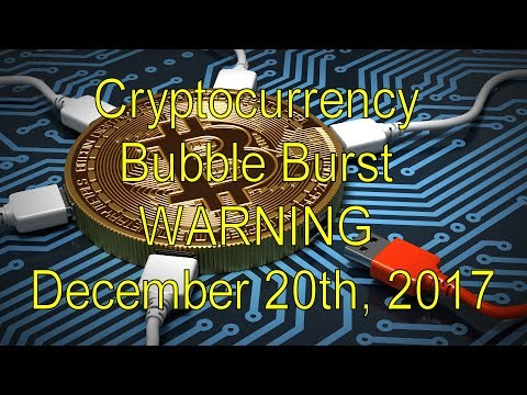 Cryptocurrency Bubble Burst WARNING December 20th, 2017