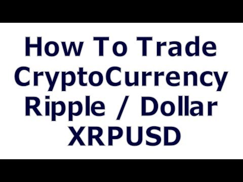 How To Trade CryptoCurrency – Ripple / Dollar – XRPUSD