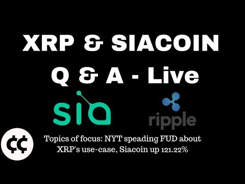 Xrp & Siacoin Q &  A – Live Stream, New York Times Spreading Xrp Fud, Sia up 121.22% on the 24 hour