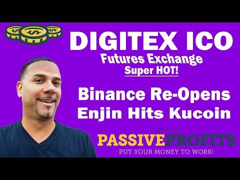Digitex Futures Exchange ICO, Binance Re-Opens Signups, Enjin hits Kucoin – Passive Profits Ep 123