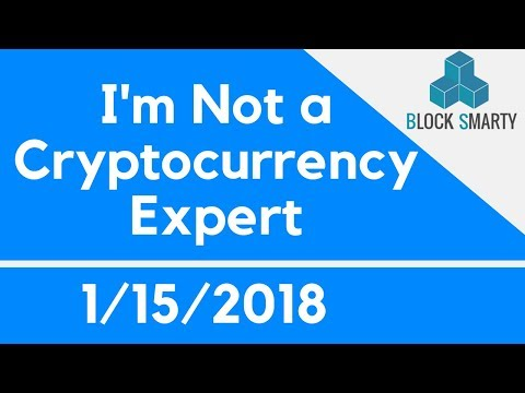 I'm Not a Cryptocurrency Expert – 1-15-2018