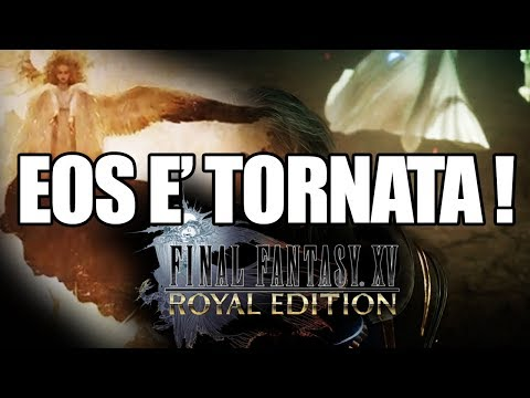 EOS E' TORNATA ! Final Fantasy XV ROYAL EDITION – ANALISI TRAILER [some spoiler]