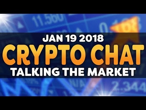 Crypto Chat – Talking About The Cryptocurrency Market – Jan 19, 2018