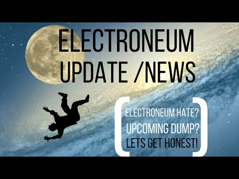 ELECTRONEUM UPDATE /NEWS  (ELECTRONEUM HATE?, PLANNED ELECTRONEUM DUMP?, LET GET HONEST!)