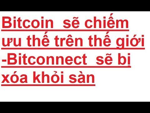 Bitcoin  sẽ chiếm ưu thế trên thế giới, bcc sẽ bị xóa khỏi sàn tin bitcoin ngày 9