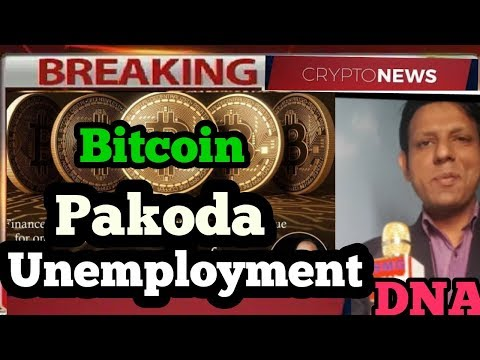 PAKODA, Unemployment and Bitcoin full DNA,  Why media want to shutdown cryptocurrency ?
