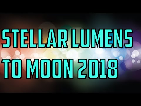 This Is Why Stellar Lumens Is A Top 10 Altcoin For 2018! Stellar Lumens Moonshot By End Of 2018?!