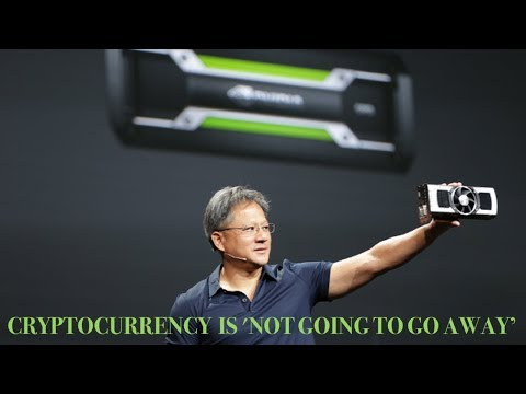 "Nvidia CEO Says Cryptocurrency Is 'Not Going To Go Away' | ""To Us, It's All Just Demand For GPUs."""