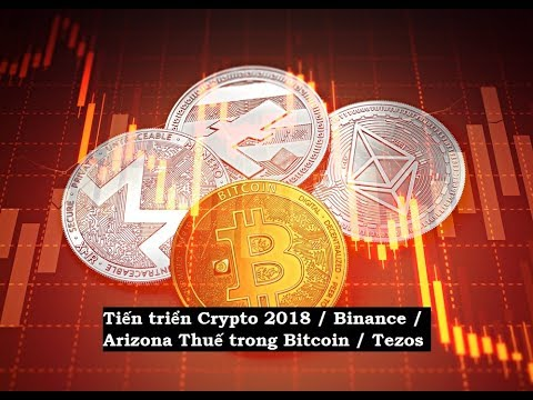 Tin tức 11/2/18 – Tiến triển Cryptocurrency 2018 / Binance / Arizona thu thuế bằng Bitcoin / Tezos