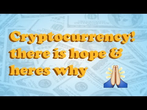 2/22/18 Hope for Cryptocurrency & Here's why