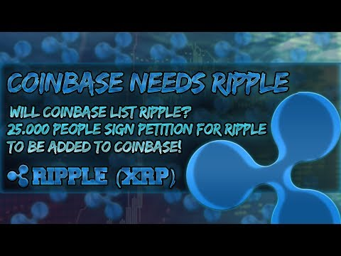 Ripple XRP | Coinbase Needs Ripple! | 25,000 People Sign Petition for Ripple To Be Added To Coinbase
