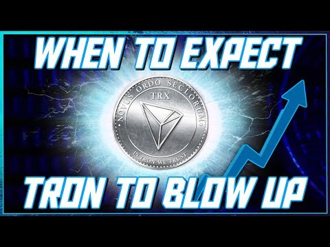 When To Expect Tron/TRX To Blow Up?