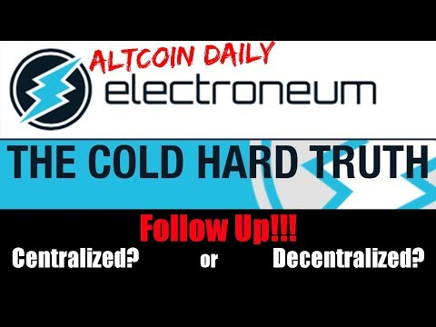 Altcoin Daily: The TRUTH about ELECTRONEUM (ETN)- Follow Up!!!! Centralized or Decentralized??