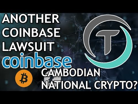 News: Another Coinbase Lawsuit – Bittrex Lists TrueUSD – Cambodia National Cryptocurrency?