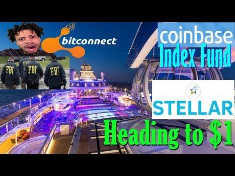 FBI & Bitconnect – Stellar XLM to $1 – Coinbase Index Fund