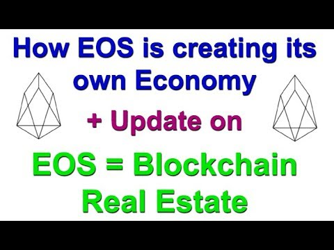 How EOS is creating its own Economy + Update to Blockchain Real Estate