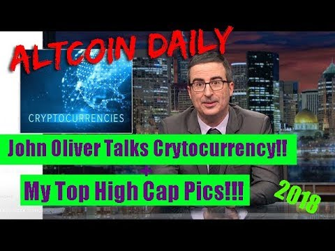 John Oliver talks Cryptocurrency! My Top High Market Cap Altcoin Picks for 2018 and beyond!!!
