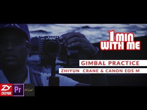 Gimbal Practice… Canon EOS M & Zhiyun-Crane V2