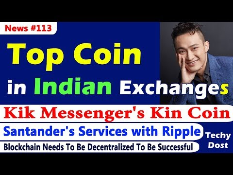 Kik Messenger's Kin Coin, Tron top in Indian Exchanges, Santander's Services with Ripple