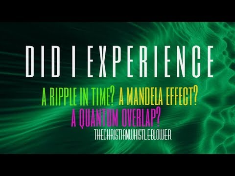 Mandela Effect. Ripple in Time. Quantum Overlap.  WHAT Did I Just Experience?