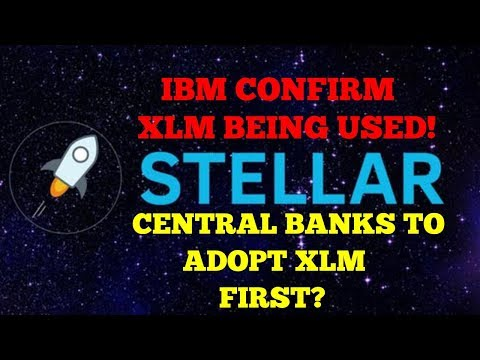 Stellar Lumens XLM – Central Banks To Adopt XLM First? – IBM Confirm XLM Is Being Used & Live Today!