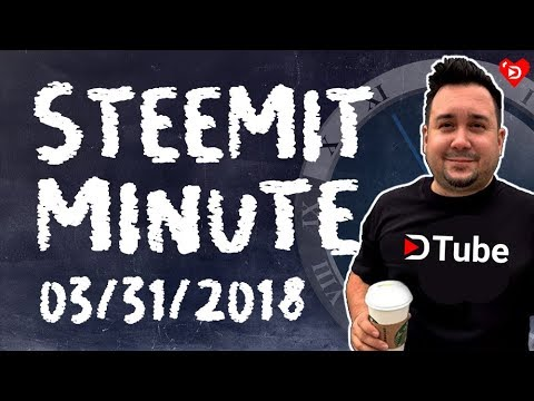 Steemit Minute: Your Daily STEEM News Show: 3/31/2018