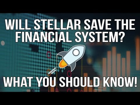 Will Stellar Lumens Save The Financial System? What You Should Know!