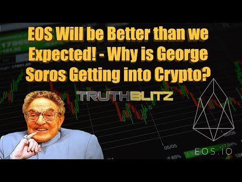 EOS Will be Better than we Expected! Why is George Soros Getting into Crypto?