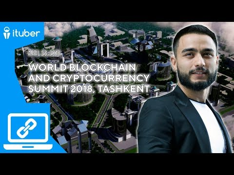 Анонс World Blockchain And Cryptocurrency Summit Tashkent с Арутюном Назаряном, 28 Апреля 2018