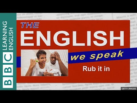 Rub it in: The English We Speak