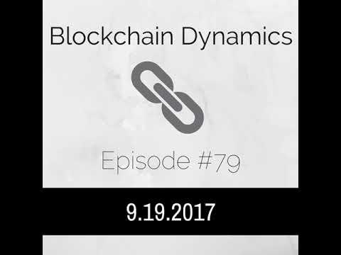 Blockchain Dynamics #79 9/19/2017