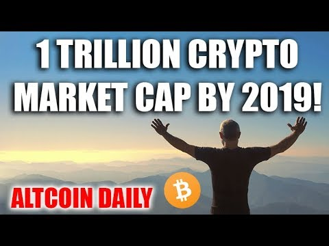 1 TRILLION CRYPTOCURRENCY MARKET CAP BY 2019??? IN MY OPINION: INEVITABLE ?