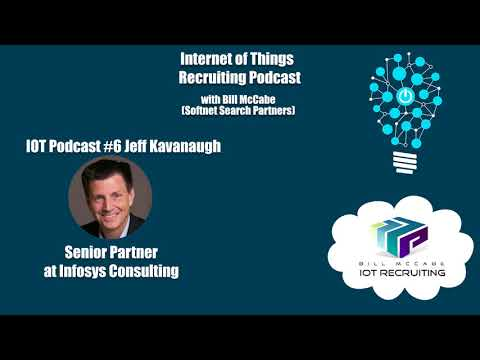 IOT Recruiting Podcast – #6 Jeff Kavanaugh – Senior Partner at Infosys Consulting