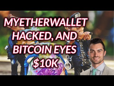 MyEtherWallet Hacked, Bitcoin Eyes $10k, and Snoop Likes Ripple?