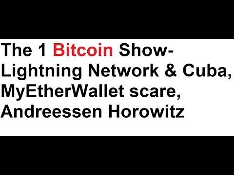 The 1 Bitcoin Show- Lightning Network & Cuba, MyEtherWallet scare, Andreessen Horowitz