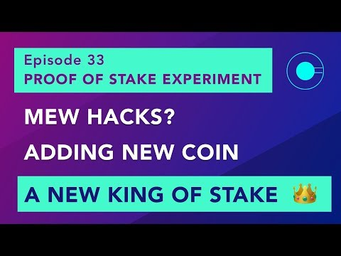 Proof of stake experiment episode 33 – New king of stake, MEW hacks and + a new coin!