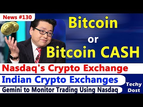 Bitcoin or Bitcoin Cash – Tom Lee, Nasdaq's Crypto Exchange, Gemini, Indian Ex.