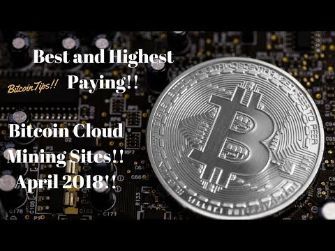 Best and Highest Paying Bitcoin Cloud Mining Sites!! April 2018!!