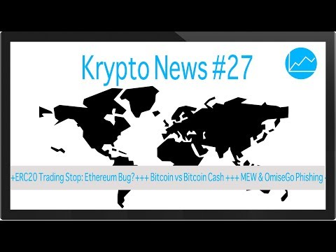 Krypto News #27: ERC20 Trading Stop: Ethereum Bug?, Bitcoin vs Bitcoin Cash, MEW & OmiseGo Phishing