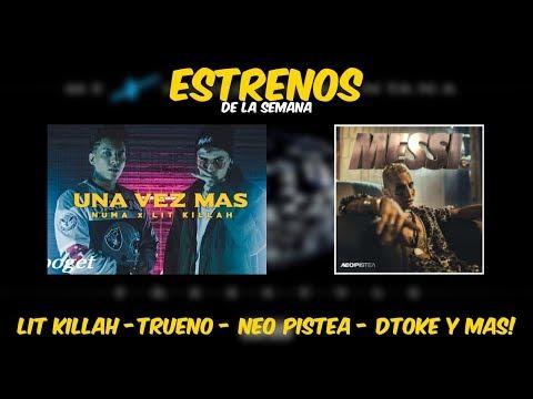 ESTRENOS DE LA SEMANA ! ( LIT KILLAH – TRUENO – NEO PISTEA – DTOKE Y MUCHO MAS ! )