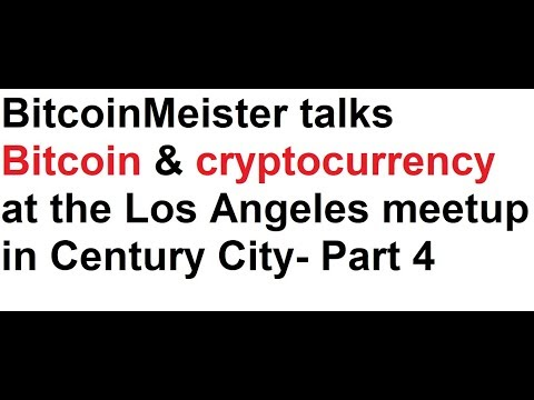 BitcoinMeister talks Bitcoin and cryptocurrency at the Los Angeles meetup in Century City- Part 4