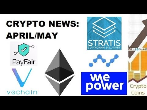 Cryptocurrency News: April/May News (Stratis, WePower, Vechain, Payfair, Ethereum, Nano)
