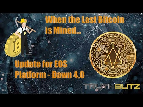 Update for EOS Platform, Dawn 4.0 – When the Last Bitcoin is Mined…