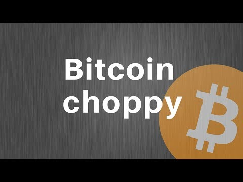 Bitcoin Choppy  ETH | LTC | BCH | AE | ELF | EOS