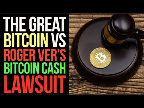 The Great Bitcoin VS Roger Ver's Bitcoin Cash Lawsuit