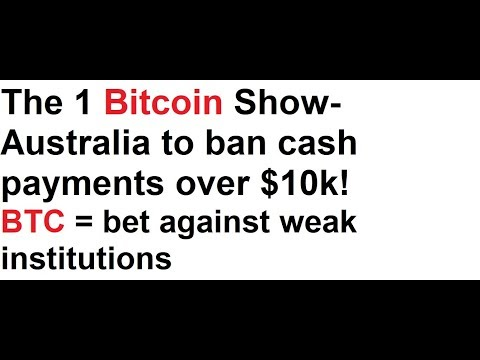 The 1 Bitcoin Show- Australia to ban cash payments over $10k! BTC is a bet against weak institutions