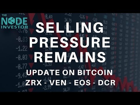 The Selling Continues! BTC Update | ZRX, VEN, EOS & DCR holding up well