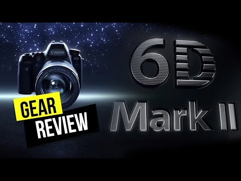 Gear Review – Canon EOS 6D Mark II