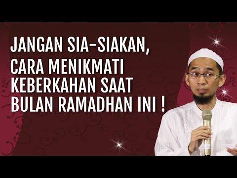 Jangan Sia-Siakan, Nikmati Keberkahan Saat Bulan Ramadhan Ini – Ustadz Adi Hidayat