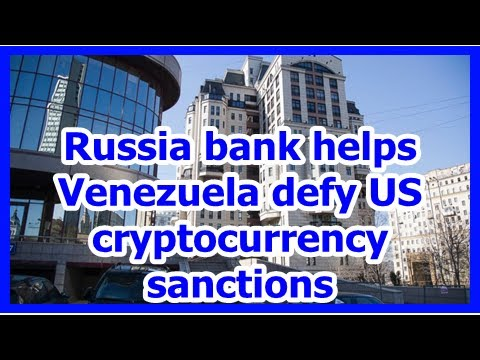 Today News – Russia bank helps Venezuela defy US cryptocurrency sanctions